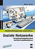 Soziale Netzwerke: Verantwortungsbewusst im Netz kommunizieren (5. bis 10. Klasse) (Medienkompetenz entwickeln)