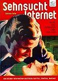 Sehnsucht Internet: Sucht und Sehnsucht, Liebe und Leid - Ein intimer Internet-Kurs mit Gaby
