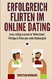 Erfolgreich Flirten im Online Dating: Lerne, richtig zu texten imOnline Game Flirttipps & Tricks plus reelle Chatbeispiele
