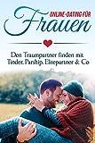 Online Dating für Frauen: Den Traumpartner finden mit Tinder, Parship, Elitepartner & Co