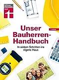 Unser Bauherren-Handbuch: In sieben Schritten ins eigene Haus, Der Ratgeber für Ihr Bauprojekt - mit Checklisten und Planungshilfen