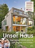 Unser Haus: Das große IDEEN-BUCH zum Planen und Bauen