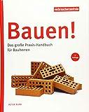 Bauen!: Das große Praxis-Handbuch für Bauherren