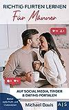 Richtig Flirten lernen für Männer: Schritt für Schritt Frauen beim Chatten verführen. So eroberst Du ihr Herz auf Social Media, Tinder und beim Online Dating. Bonus: reelle Profil- und Chatanalysen