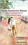 Dein perfektes Match - Endlich die große Liebe im Online Dating finden: nur für Frauen