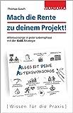Mach die Rente zu deinem Projekt!: Altersvorsorge in jeder Lebensphase mit der AidA-Strategie