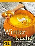 Winterküche: Voller Wärme, Kraft und Sinnlichkeit (Genießerküche)