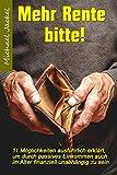 Mehr Rente bitte!: 11 Möglichkeiten ausführlich erklärt, um durch passives Einkommen auch im Alter finanziell unabhängig zu sein