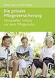 Die private Pflegeversicherung: Finanzieller Schutz vor dem Pflegerisiko