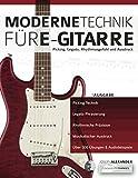 Moderne Technik für E-Gitarre: Picking, Legato, Rhythmusgefühl und Ausdruck (Technik für Gitarre, Band 1)
