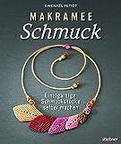 Makramee Schmuck - Knüpftechniken für Trendteile.: Einzigartige Schmuckstücke selber machen