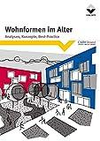 Wohnformen im Alter: Analysen, Konzepte, Best - Practice