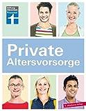 Private Altersvorsorge: Individueller Vorsorgebedarf - Persönlicher Finanz-Fahrplan - Praxisbeispiele für jede Lebenslage I Von Stiftung Warentest