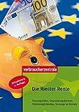 Die Riester-Rente: Planungshilfen, Finanzierungsformen, Fördermöglichkeiten, Vorsorge