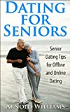 Dating for Seniors: Senior Dating Tips for Offline and Online Dating (Dating Guide Book 2) (English Edition)