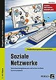 Soziale Netzwerke: Verantwortungsbewusst und sicher im Netz kommunizieren (5. bis 10. Klasse) (Medienkompetenz entwickeln)
