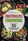 Divertikulitis Ernährung: Das Kochbuch mit 85 gesunden Rezepten für die richtige Ernährung bei Darmbeschwerden