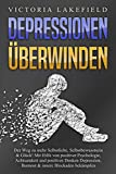 DEPRESSIONEN ÜBERWINDEN: Der Weg zu mehr Selbstliebe, Selbstbewusstsein & Glück! Mit Hilfe von positiver Psychologie, Achtsamkeit und positives Denken Depression, Burnout & innere Blockaden bekämpfen