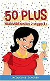 50 plus: Willkommen in der 2. Pubertät