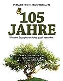 105 Jahre: Wirksame Strategien, um richtig gut alt zu werden!