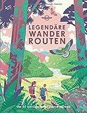 Lonely Planet Legendäre Wanderrouten: Die 50 spektakulärsten Touren weltweit (Keine Reihe)