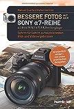 Bessere Fotos mit der SONY a7-Reihe | alpha 7 III / alpha 7R IV / alpha 7S II & ihre Vorgänger: Schritt für Schritt zu faszinierenden Bild- und ... Beispielen (humboldt - Freizeit & Hobby)