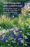 Vom Ziergarten zum Lebensraum: Kleines Praxisbuch für eine naturnahe Gartengestaltung